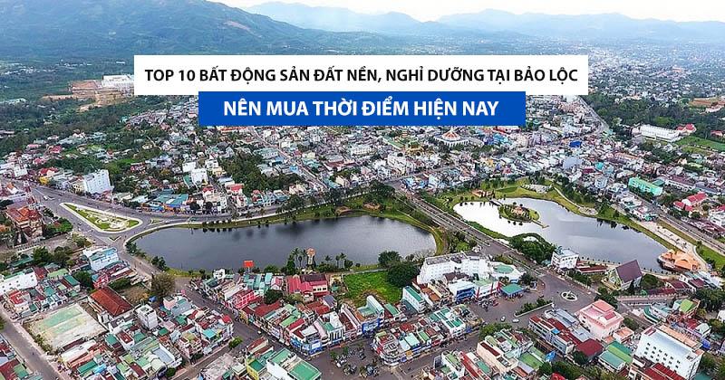 TOP 10 Bất Động Sản Đất Nền, Nghỉ Dưỡng tại Bảo Lộc Lâm Đồng nên mua thời điểm hiện nay